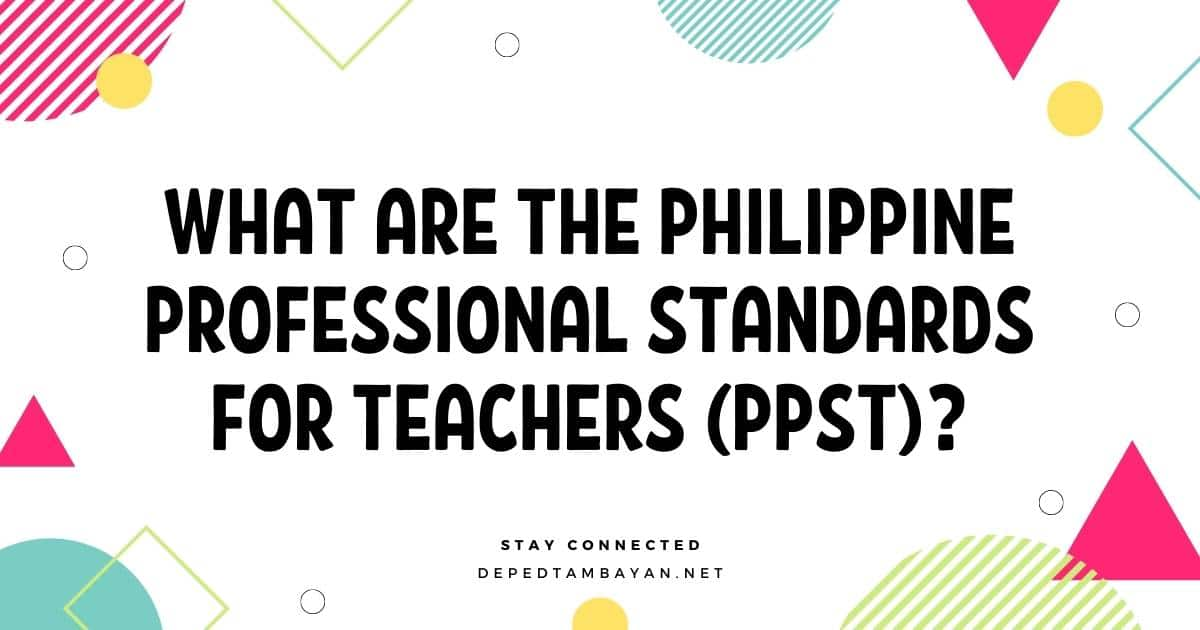 What are the Philippine Professional Standards for Teachers (PPST)