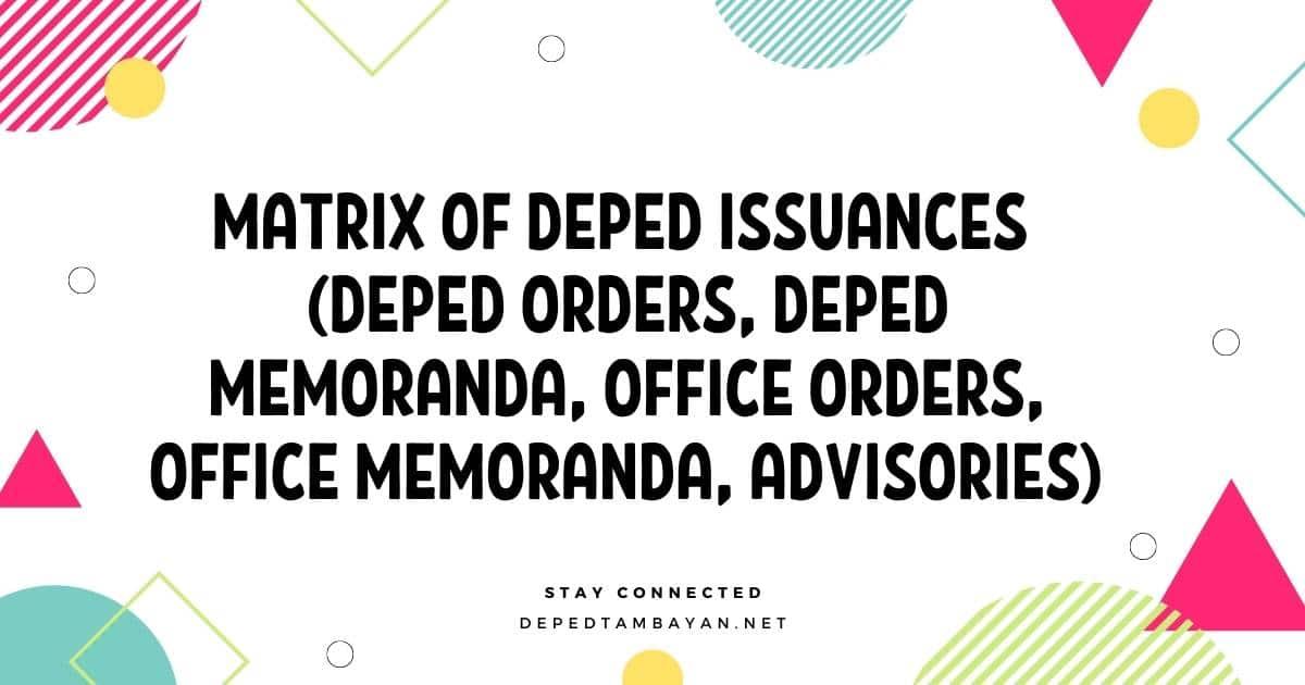 Matrix of DepEd Issuances (DepEd Orders, DepEd Memoranda, Office Orders, Office Memoranda, Advisories)